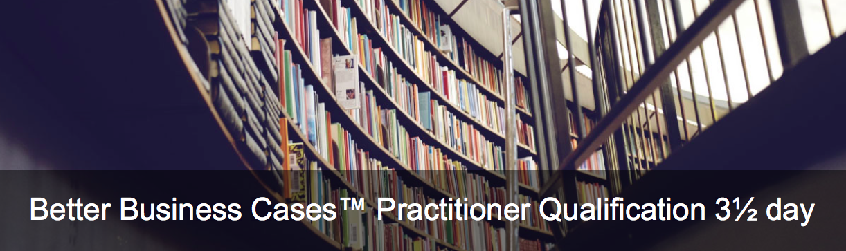 Better Business Cases™ Practitioner Qualification