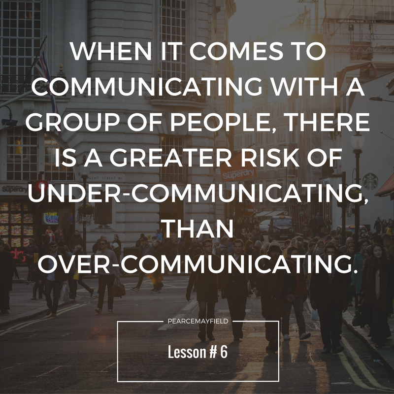 when it comes to communicating with a group of people, there is a greater risk of under communicating than over communicating