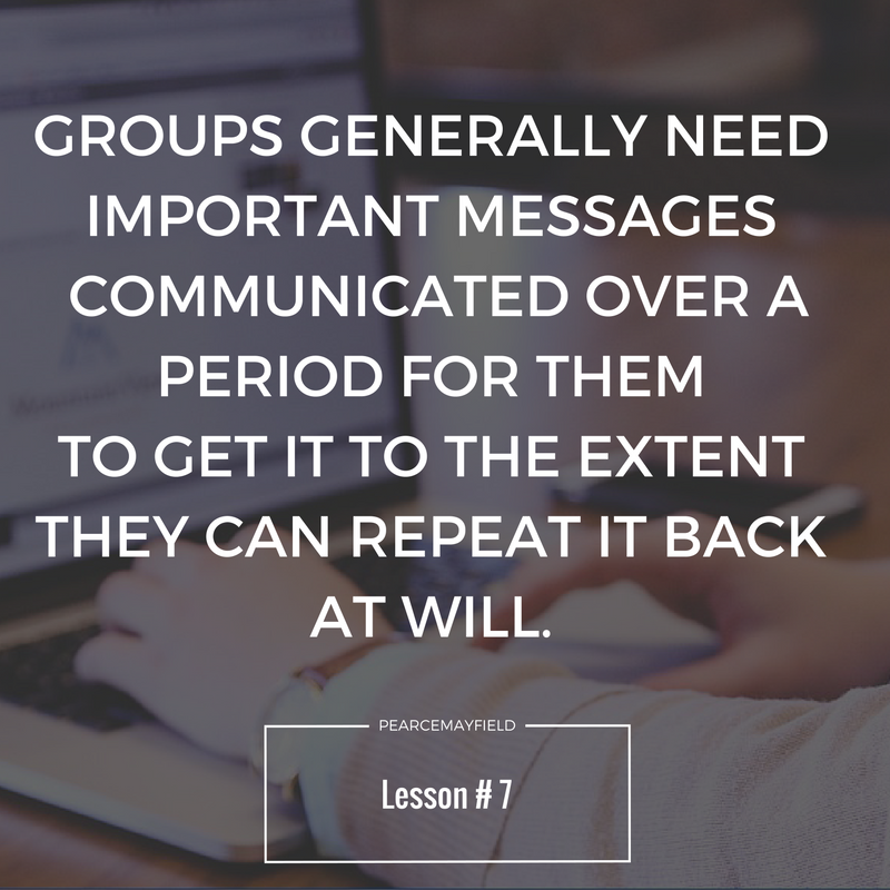 groups generally need important messages communicated over a period for them to get it to the extend they can repeat it back at will